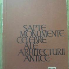 SAPTE MONUMENTE CELEBRE ALE ARHITECTURII ANTICE - G.CHITULESCU, T.CHITULESCU