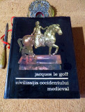 Jacques le Goff-CIVILIZATIA OCCIDENTULUI MEDIEVAL (720 p.+140 p.planșe+8 hărți)