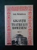 GABY MICHAILESCU - GIGANTII TEATRULUI ROMANESC volumul 1 (autograf si dedicatie)