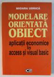 MODELARE ORIENTATA OBIECT - APLICATII ECONOMICE IN ACCESS SI VISUAL BASIC de MIOARA UDRICA , 2000