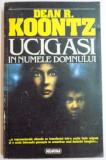 UCIGASI IN NUMELE DOMNULUI de DEAN R. KOONTZ , 1984