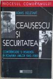 DENNIS DELETANT - CEAUSESCU SI SECURITATEA 1965-1989 {1995}