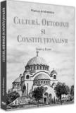 Cultura, ortodoxie si constitutionalism. Studii si eseuri/Marius Andreescu