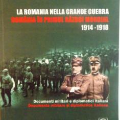 LA ROMANIA NELLA GRANDE GUERRA, ROMANIA IN PRIMUL RAZBOI MONDIAL (1914-1918), DOCUMENTE MILITARE SI DIPLOMATICE ITALIENE de RUDOLF DINU, ION BULEI, 20