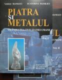 Piatra si metalul in evolutia civilizatiei umane (2 vol.) - Vasile Manilici