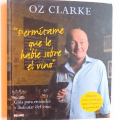 """"""" PERMITANE QUE LE HABLE SOBRE EL VINO """" - GUIA PARA ENTENDER Y DISFRUTAR DEL VINO de OZ CLARKE , 2010"""