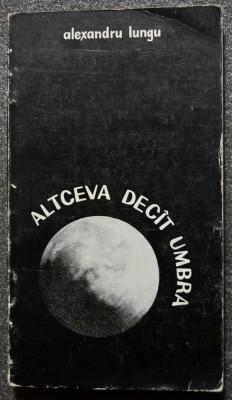 Alexandru Lungu - Altceva decît umbra și șapte poeme din Ora 25 (cu ilustrații) foto