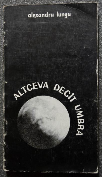 Alexandru Lungu - Altceva decît umbra și șapte poeme din Ora 25 (cu ilustrații)