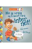 Nu ai vrea sa traiesti fara: Internet! - Anne Rooney