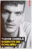EXERCITII DE ECHILIBRU de TUDOR CHIRILA , 2012, Polirom