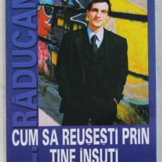 CUM SA REUSESTI PRIN TINE INSUTI de ALEXANDRU RADUCAN , 2002