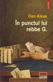 In punctul lui rebbe G. | Dan Alexe, Polirom