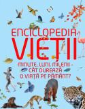 Enciclopedia vieții. Minute, luni, milenii- cât durează o viață pe pământ