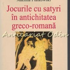Jocurile Cu Satyri In Antichitatea Greco-Romana - Adelina Piatkowski