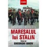 Maresalul lui Stalin. Viata lui Gheorghi Jukov - Geoffrey Roberts