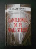 RICHARD HAINS - CAMELEONUL DE PE WALL STREET