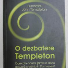 O DEZBATERE TEMPLETON - OARE DIN CAUZA STIINTEI A AJUNS DESUETA CREDINTA IN DUMNEZEU ? , 2010