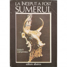 La inceput a fost Sumerul - Vojtech Zamarovsky