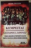 Mark Felton / KEMPEITAI : Gestapoul japonez