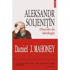 Alexandr Soljenitin. Dincolo de ideologie - Daniel J. Mahoney