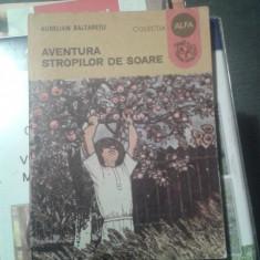AVENTURA STROPILOR DE SOARE-AURELIAN BALTARETU