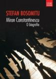 Miron Constantinescu. O biografie/Stefan Bosomitu