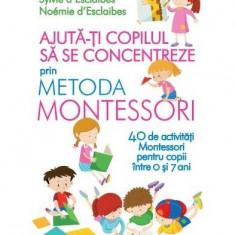 Ajută-ți copilul să se concentreze folosind metoda Montessori