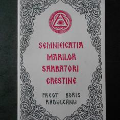 BORIS RADULEANU - SEMNIFICATIA MARILOR SARBATORI CRESTINE. PREDICI vol. 1