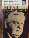 Pe Urmele Lui Mihail Sadoveanu - Dan Manuca ,304149