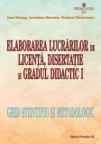 Elaborarea lucrărilor de licență, disertație și gradul didactic I. Ghid științific și metodologic