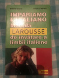 Metoda Larousse de invatare a limbii italiene Pierre Noaro