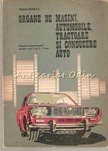 Organe De Masini, Automobile, Tractoare Si Conducere Auto - Traian Bobeica
