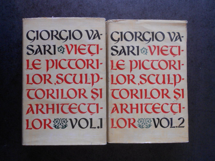 GIORGIO VASARI - VIETILE PICTORILOR, SCULPTORILOR SI ARHITECTILOR 2 volume