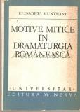 Cumpara ieftin Motive Mitice In Dramaturgia Romaneasca - Elisabeta Munteanu
