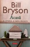 Acasa, o istorie a vietii private Bill Bryson