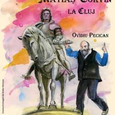 Aventurile lui Matiaş Corvin la Cluj, de Ovidiu Pecican