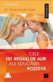 Cele 101 reguli de aur ale educatiei pozitive   Gilles-Marie Valet