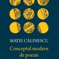 Conceptul modern de poezie: De la romantism la avangarda Matei Calinescu