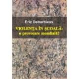 Violenta in scoala - Eric Debarbieux