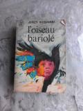 L'OISEAU BARIOLE - JERZY KOSINSKI (CARTE IN LIMBA FRANCEZA)