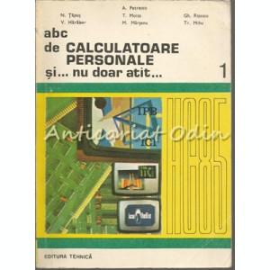 ABC De Calculatoare Personale Si Nu Doar Atat - A. Petrescu, N. Tapus, T. Moisa