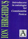 Introducere in Ontologia lui Contantin NOICA - Ion HIRGHIDUS