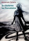 In cautarea lui Porcelaine | Antoaneta Zaharia, Casa de Pariuri Literare