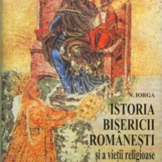 Istoria bisericii romanesti si a vietii religioase a romanilor, Vol. 1+2/Nicolae Iorga
