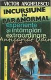 Incursiune In Paranormal. Experiente Si Intamplari Extraordinare