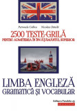 Limba engleza. Gramatica si vocabular. 2500 teste-grila pentru admiterea in invatamantul superior | Petronela Colbea, Nicoleta Danila