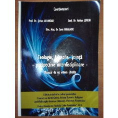 Teologie, filosofie, stiinta. Perspective interdisciplinare manual de uz intern- Stefan Afloarei, Adrian Lemeni