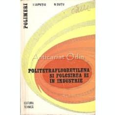 Politetrafluoretilena Si Folosirea Ei In Industrie - Ioan Luputiu, Neagu Dutu