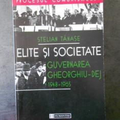 STELIAN TANASE - ELITE SI SOCIETATE. GUVERNAREA GHEORGHIU DEJ 1948-1965