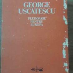 GEORGE USCATESCU PLEDOARIE PENTRU EUROPA - IOANA MUSTATA